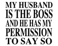 My Husband is the Boss and He Has My Permission To Say So Funny T Shirt