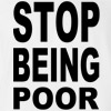 Stop Being Poor Funny T Shirt