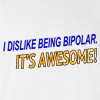 I Dislike Being Bipolar. It's Awesome! Rude New Humor Funny College Witty T-shirt
