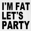 I'm Fat Let's Party T-shirt Funny College Humor Silly New Tee