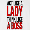 Act Like a Lady Think Like A BOSS T-shirt Funny College New Fashion VIP Tee
