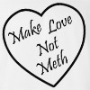 Make Love Not Meth T-shirt Addicted illegal Drugs Super Funny College Tee
