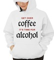 Get Over Coffee It's Time for Alcohol  Hooded Sweatshirt