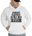 Forget Candy Give Me Beer Hooded Sweatshirt