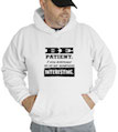 Be Patient. I Will Eventually Do Or Say Something Interesting Hooded Sweatshirt