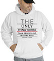 The Only Thing Worse Than Being Blind Is Having Sight With No Vision Hooded Sweatshirt