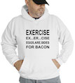 Exercise Ex...Er...Cise Eggs.Are.Sides For Bacon Hooded Sweatshirt