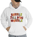 Gobble Till You Wobble Hooded Sweatshirt