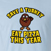 Save A Turkey Eat Pizza This Year Thanksgiving T-Shirt