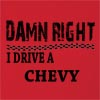 Damn Right I Drive A Chevy Hooded Sweatshirt