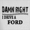 Damn Right I Drive A Ford Hooded Sweatshirt