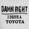 Damn Right I Drive A Toyota Hooded Sweatshirt