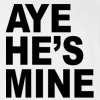 Couple Matching Aye He's Mine T-shirt Aye She's mine Funny Couple Love St. Valentine's Day Tee
