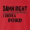 Damn Right I Drive A Ford Crew Neck Sweatshirt