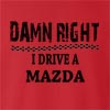 Damn Right I Drive A Mazda Crew Neck Sweatshirt