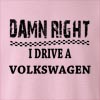 Damn Right I Drive A Volkswagen Crew Neck Sweatshirt