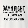 Damn Right I Drive An Aston Martin Crew Neck Sweatshirt