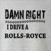 Damn Right I Drive A Rolls-Royce Crew Neck Sweatshirt