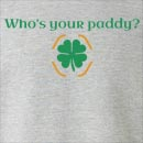 Who's Your Paddy? St. Patrick's Day Crew Neck Sweatshirt