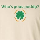 Who's Your Paddy? St. Patrick's Day Long Sleeve T-Shirt