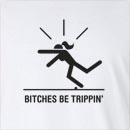 Bitches Be Trippin' Long Sleeve T-Shirt
