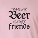 Drink Good Beer With Good Friends Long Sleeve T-Shirt