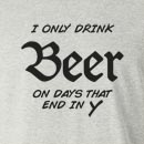 I Only Drink Beer On Days That End In Y Long Sleeve T-Shirt