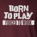 Born To Play Forced To Work Long Sleeve T-Shirt