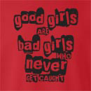 Good Girls Are Bad Girls Who Never Get Caught Crew Neck Sweatshirt
