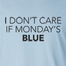 I Don't Care If Monday's Blue Long Sleeve T-Shirt