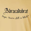 Abracadabra! Nope You're Still A Bitch Long Sleeve T-Shirt