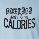 Excuses Don't Burn Calories Long Sleeve T-Shirt