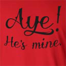Aye! He's Mine Long Sleeve T-Shirt
