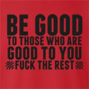 Be Good To Those Who Are Good To You Fuck The Rest Crew Neck Sweatshirt