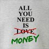 All You Need Is Not Love Money Crew Neck Sweatshirt