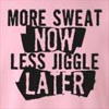 More Sweat Now Less Jiggle Later  Crew Neck Sweatshirt