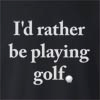 I'd Rather Be Playing Golf  Crew Neck Sweatshirt