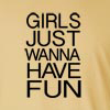 Girls Just Wanna Have Fun Long Sleeve T-Shirt