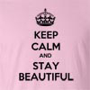 Keep Calm And Stay Beautiful  T Shirt