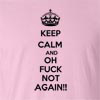 Keep Calm And On Fuck Not Again Funny T Shirt