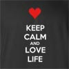 Keep Calm And Love Life Funny T Shirt