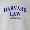 Harvard Law Just Kidding Crew Neck Sweatshirt