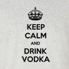Keep Calm And Drink Vodka  Funny T Shirt