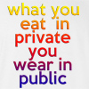 What You Eat In Private You Wear In Public T-shirt Funny College Tee