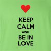 Keep Calm And Be In Love Funny T Shirt