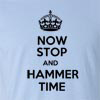 Now Stop and Hammer Time Funny T Shirt