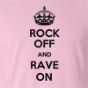 Rock Off And Rave On Funny T Shirt