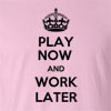 Play Now And Work Later  Funny T Shirt
