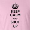 Keep Calm And Shut Up Funny T Shirt