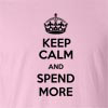 Keep Calm And Spend More Funny T Shirt